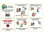 Stop Social Story – A quick and to the point social story. Used to make a child understand that when a friend does not like what you are doing and they ask you to stop, then you should STOP.