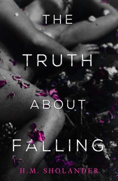 The Truth About Falling by H.M. Sholander | new adult, romance, women's fictions, books