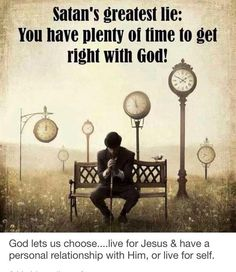 Satan's greatest lie: You have plenty of time to get right with God!