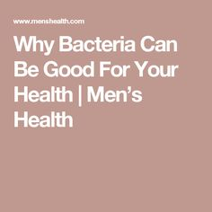 Why Bacteria Can Be Good For Your Health | Men's Health