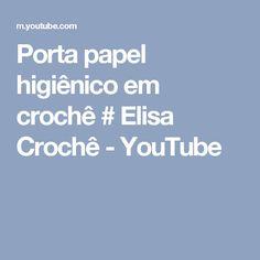 Porta papel higiênico em crochê # Elisa Crochê - YouTube