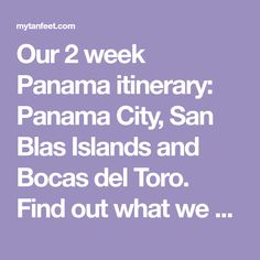 Our 2 week Panama itinerary: Panama City, San Blas Islands and Bocas del Toro. Find out what we did, where we stayed and tips for your own Panama itinerary