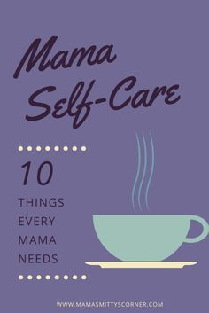 10 Things A Mama Can't Live Without #momlife #sahm #selfcare http://www.mamasmittyscorner.com/10-things-mama-cant-live-without/