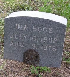 Famous lady and Texan.  Her father, Governor James T. Hogg, had a sick sense of humor and named her sister, Ura Hogg, as well.