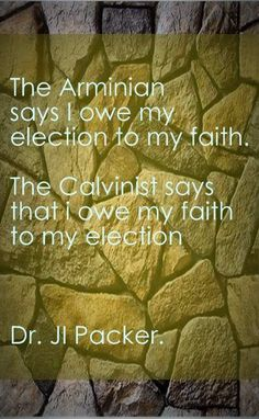 The Arminian says I owe my election to my faith.The Calvinist says that I owe my faith to my election Dr. from the preface John Owen's The Death of Death in the Death of Christ Scripture Memorization, Scripture Verses, Bible Verses Quotes, Encouragement Quotes, Faith Quotes, Christian Faith, Christian Quotes, Christian Living, 5 Solas
