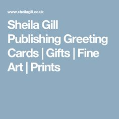 Sheila Gill Publishing Greeting Cards | Gifts |  Fine Art | Prints