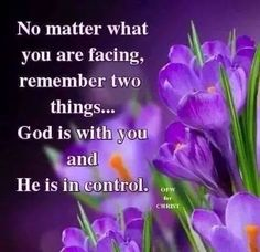 God is with you and He's in control.
