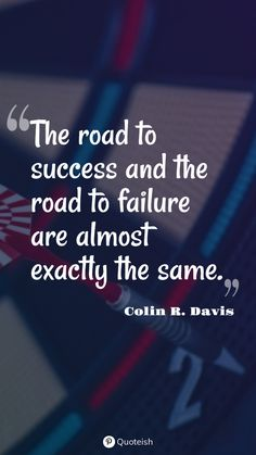 The road to success and the road to failure are almost exactly the same. - Colin R.Davis Road Quotes, New Quotes, Inspirational Quotes, Carson Kressley, Fork In The Road, Earl Nightingale, Everyday Quotes, Pope John, Life Is A Journey