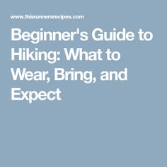 Beginner's Guide to Hiking: What to Wear, Bring, and Expect
