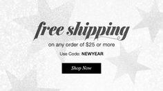 Free shipping on any order  $25 or more.  Use code NEWYEAR.