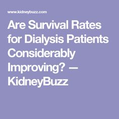 Are Survival Rates for Dialysis Patients Considerably Improving? — KidneyBuzz