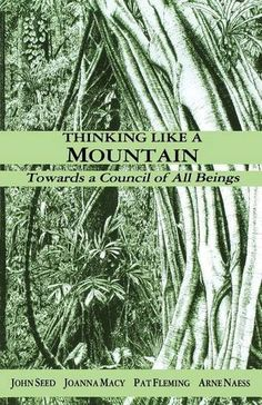 Amazon.com: Thinking Like a Mountain: Towards a Council of All Beings (9781897408001): John Seed, Joanna Macy, Pat Fleming: Books (Weil recommendation)