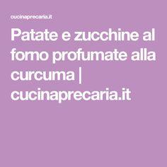 Patate e zucchine al forno profumate alla curcuma | cucinaprecaria.it