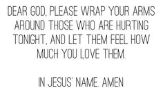 Dear God, Please comfort those who are hurting tonight. Great Words, Wise Words, Great Quotes, Quotes To Live By, Awesome Quotes, My Prayer, Dear God, Spiritual Inspiration, Names Of Jesus