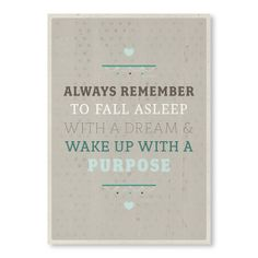 """Always remember to fall asleep with a dream and wake up with a purpose."" #quotes"