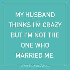 My husband thinks I'm crazy // Funny Family Quotes