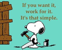 Don't sit around waiting for something to be handed to you! If you want something, work for what you want! Snoopy Cartoon, Peanuts Cartoon, Peanuts Snoopy, Charlie Brown Quotes, Charlie Brown And Snoopy, Snoopy Images, Snoopy Pictures, Peanuts Quotes, Snoopy Quotes