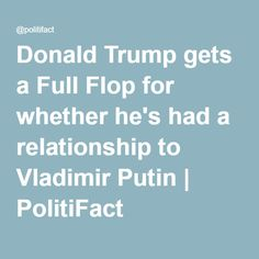 Donald Trump gets a Full Flop for whether he's had a relationship to Vladimir Putin | PolitiFact