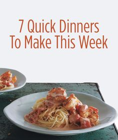 7 Quick Dinners To Make This Week