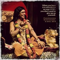 When you have KALABHAIRAVA as your GURU, you don't need to give up on yourself. -Paramahamsa Nithyananda