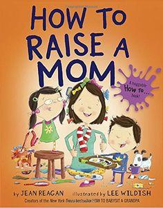 How to Raise a Mom by Jean Reagan https://www.amazon.com/dp/0553538292/ref=cm_sw_r_pi_dp_x_GFb3yb05J35HN