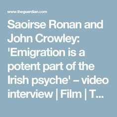 Saoirse Ronan and John Crowley: 'Emigration is a potent part of the Irish psyche' – video interview | Film | The Guardian