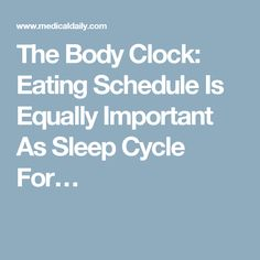 The Body Clock: Eating Schedule Is Equally Important As Sleep Cycle For…
