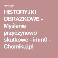 HISTORYJKI OBRAZKOWE - Myślenie przyczynowo skutkowe - imm0 - Chomikuj.pl Education, School, Kids, Asperger, Speech Language Therapy, Studying, Young Children, Boys, Children