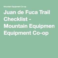 Juan de Fuca Trail Checklist - Mountain Equipment Co-op Mountain Equipment, West Coast Trail, British Columbia, Over The Years, Backpacking, Knowledge, Hiking, Teaching, Adventure