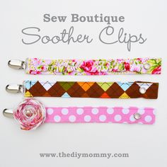 Tutorial: Sew Boutique Soother Clips from The DIY Mommy. So I get the idea and can follow how to make a pacifier clip, but I'm missing the concept of the snap. I saw another that used Velcro...guess I'll try both.