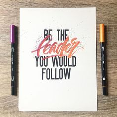 Be the leader you would follow | lettering using @tombowusa Dual Brush Pens