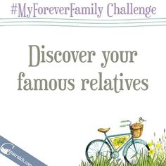 Are you related to anyone famous? Click the link to learn how to find out, then share your answers by commenting here or sharing on social media using #MyForeverFamily