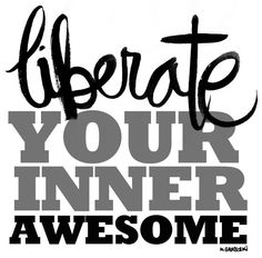 Liberate your inner awesome!