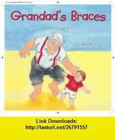 Grandads Braces (9780954844929) Diane Carey , ISBN-10: 0954844920  , ISBN-13: 978-0954844929 ,  , tutorials , pdf , ebook , torrent , downloads , rapidshare , filesonic , hotfile , megaupload , fileserve