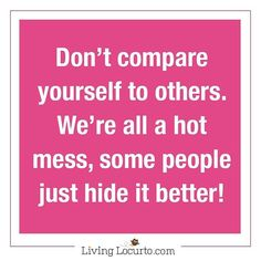 Truth! Good quote about not comparing yourself to others! Inspring quote. instagram.com/livinglocurto