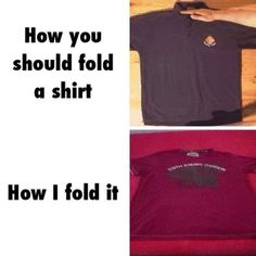 I have my own technique of folding shirts www.bestfunnyjokes4u.com/