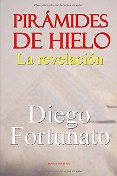 Pirámides de Hielo-La revelación ¡GRATIS!... ¡GRATIS!... Versión digital de la novela PIRÁMIDES DE HIELO-La revelación sólo por cinco días en http://www.amazon.com/Diego-Fortunato/e/B001JOA9JS  (Spanish Edition) by Die... https://www.amazon.com/dp/1518798632/ref=cm_sw_r_pi_dp_U_x_y0F4Ab5J0FYQ1
