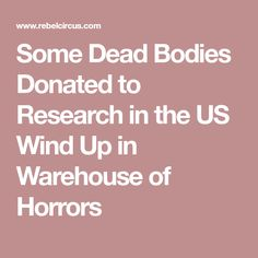Some Dead Bodies Donated to Research in the US Wind Up in Warehouse of Horrors
