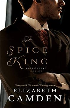 Buy The Spice King (Hope and Glory Book by Elizabeth Camden and Read this Book on Kobo's Free Apps. Discover Kobo's Vast Collection of Ebooks and Audiobooks Today - Over 4 Million Titles! King Book, Book 1, The Book, Historical Romance, Historical Fiction, Camden, Christian Fiction Books, Be My Hero, Believe