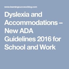 Dyslexia and Accommodations – New ADA Guidelines 2016 for School and Work
