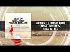 Moonnight & Elles de Graaf - Sunset Kindness (Chill Out Vocal Trance 2017) - YouTube