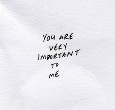 you are very important to me
