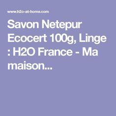 Savon Netepur Ecocert 100g, Linge : H2O France - Ma maison...