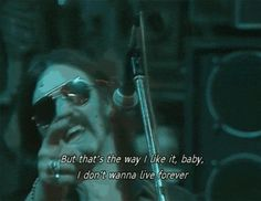 """""""But that's the way I like it, baby. I don't wanna live forever."""" Lemmy Kilmister GIF meme lyrics quotes Motorhead Ace of Spaces"""