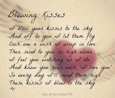 """❥ Blowing kisses, wrapped in love ~ know you hear the """"I Love You"""" so high above. Deep Quotes About Love, Love Quotes For Her, Love Of My Life, Miss Mom, Miss You Dad, Grief Poems, Blowing Kisses, Heaven Quotes, Quotes About Heaven"""