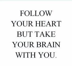 Volg je hart maar laat je verstand niet thuis.