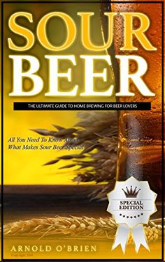 SOUR BEER: The Ultimate Guide To Home Brewing For Beer Lovers (Mixology and Bartending Enthusiasts Book 1) by Arnold O'Brien http://www.amazon.com/dp/B00L7SG8YQ/ref=cm_sw_r_pi_dp_lKdMvb0Q11Q4R