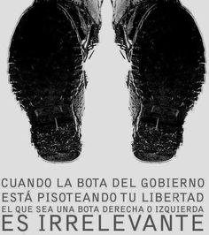 Cuando la bota del gobierno está pisoteando tu libertad, el que sea una bota derecha o izquierda, es irrelevante