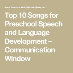 Top 10 Songs for Preschool Speech and Language Development – Communication Window