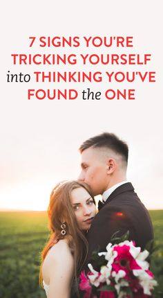 7 Signs You're Tricking Yourself Into Thinking You've Found The One  .ambassador